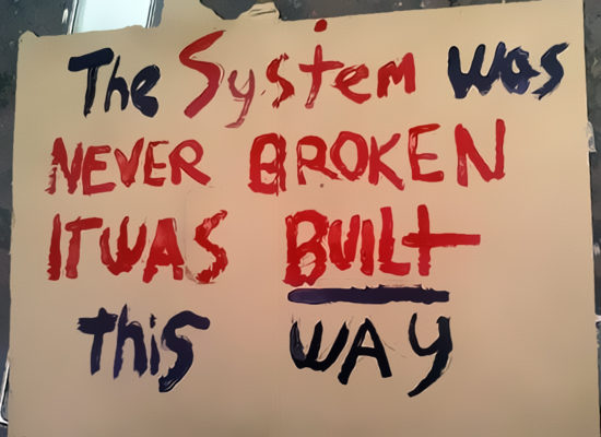 The System Is Not Broken—It's Working the Way It Was Always Intended To